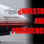 ¿Nuestro? avión presidencial