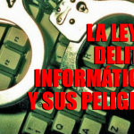 Reportaje: La nueva ley de delitos informáticos y sus peligros