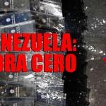 Reportaje: Venezuela hora cero